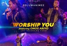 Worship You By Toluwanimee Ft.Onos
