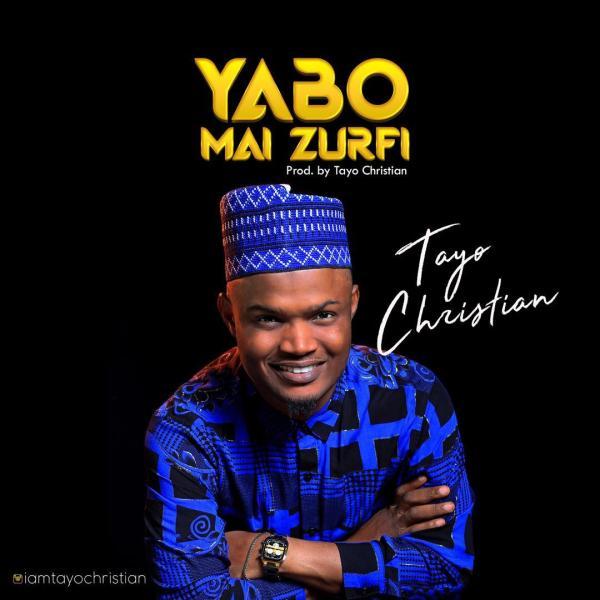 Yabo Mai Zurfi By Tayo Christian