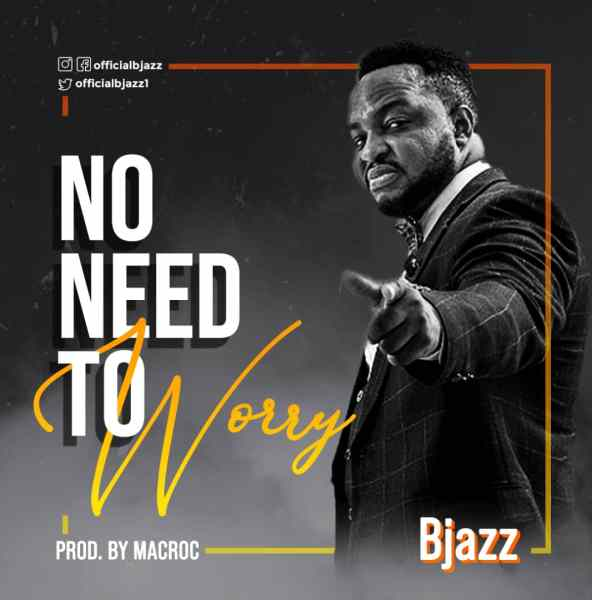 No Need To Worry By Bjazz