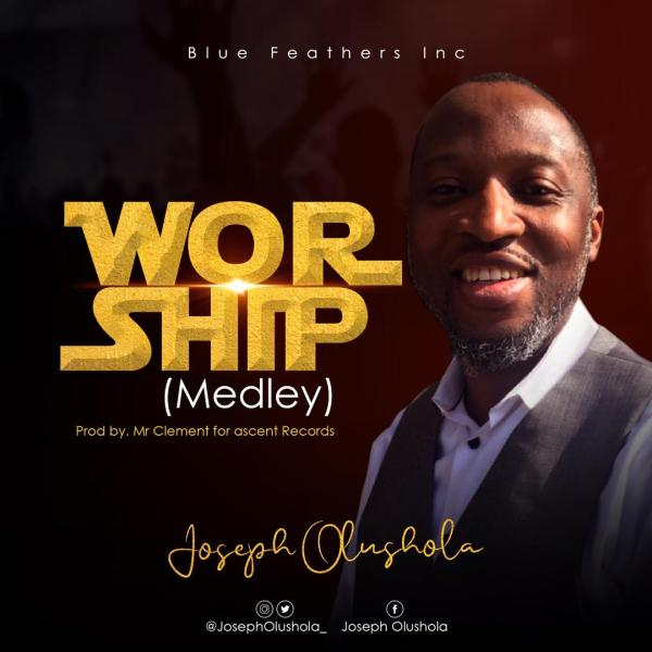 Worship (Medley) By Joseph Olusola