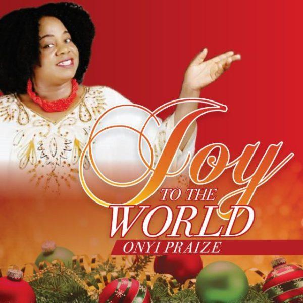 Joy to the World By Onyi Praize