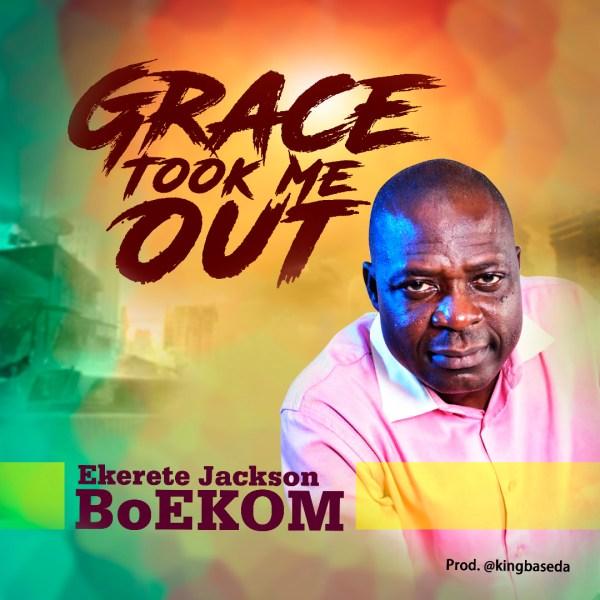 Grace Took Me Out By Ekerete Jackson BoEKOM