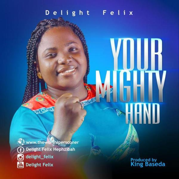 Your Mighty Hand By Delight Felix