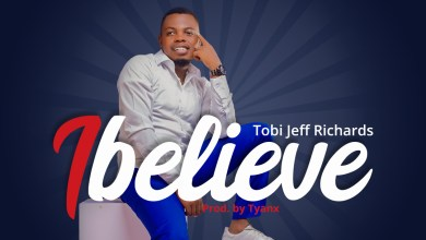 Photo of [Audio] I Believe By Tobi Jeff Richards