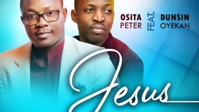 Photo of [Audio + Video] Jesus By Osita Peter Ft. Dunsin Oyekan