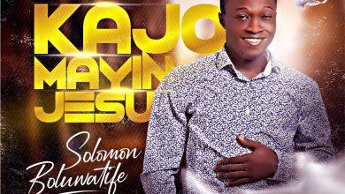 Photo of [Audio] Kajormayin Jesu By Solomon Boluwatife