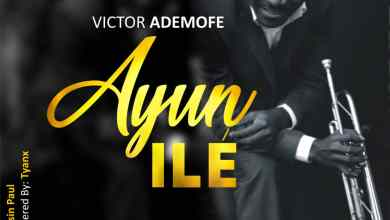 Photo of [Audio + Video] Ayun Ile By Victor Ademofe
