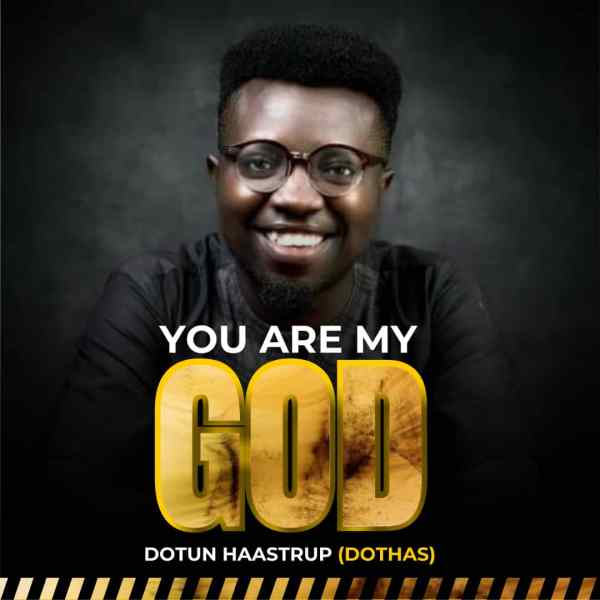 You Are My God By Dotun Haastrup