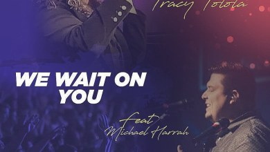 Photo of [Audio] We Wait on You By Min Tracy Tolota