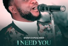 Photo of [Audio + Video] I Need You By Jimmy D Psalmist