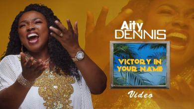 Photo of [Video] Victory In Your Name By Aity Dennis