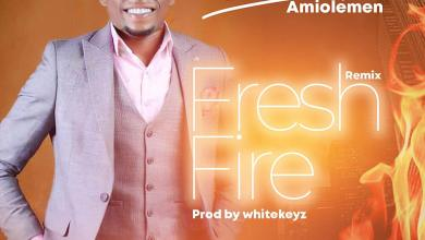 Photo of [Audio] Fresh Fire By Blessed Amiolemen