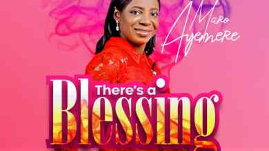 Photo of [Audio] There's a Blessing By Maro Ayemere