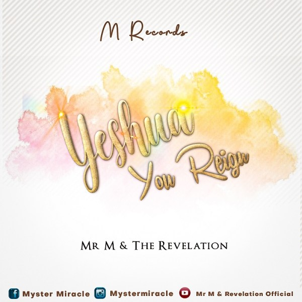Yeshua You Reign By Mr . M & Revelation