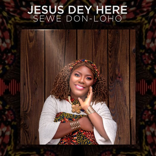 Jesus Dey Here By Sewe Don-Loho