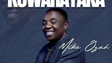 Photo of [Audio] Kuwarayaka By Mike Ozah