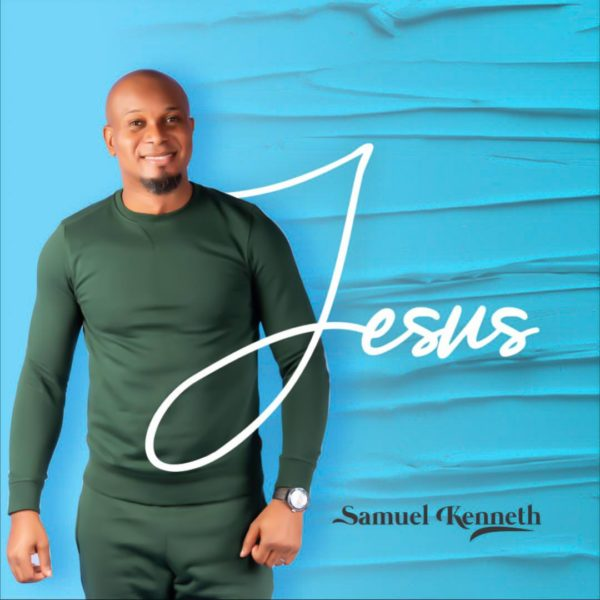 Lyrics] Jesus By Samuel Kenneth