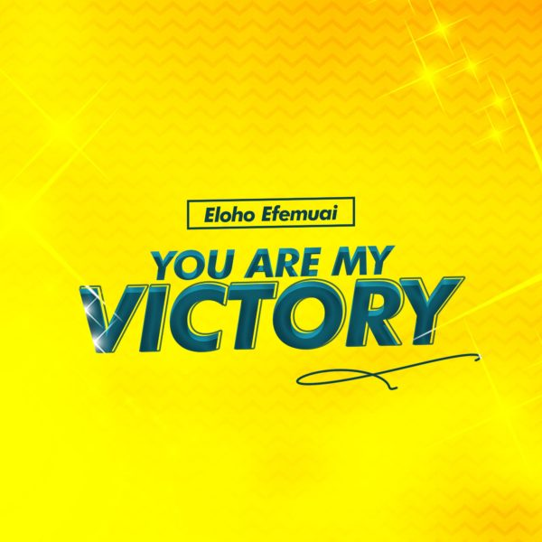 You Are My Victory By Eloho Efemuai