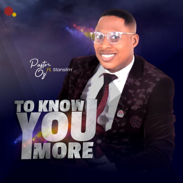 To Know You More By Pastor Ozi