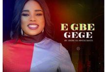 Photo of [Music] E Gbe Gege By Dorcas Awolumate