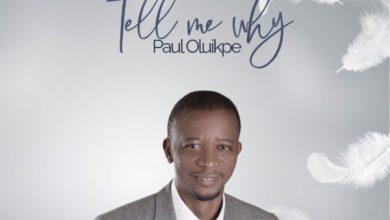 Photo of [Music] Tell Me Why By Paul Oluikpe