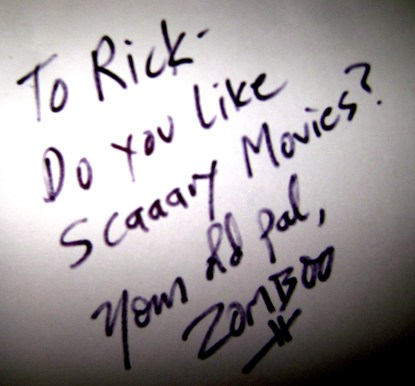To Rick - How do you like scaaary movies? -your old pal Zomboo