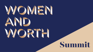 [Past Event] Women & Worth Virtual Summit: The Importance of Powering Forward Now More Than Ever