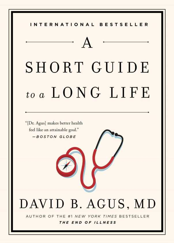 A Short Guide to a Long Life  by Dr. David Agus