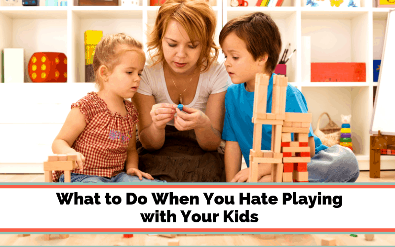 What to Do When You Hate Playing with Your Kids. Or your tired of playing with your kids and need a break or some new ideas for playtime.