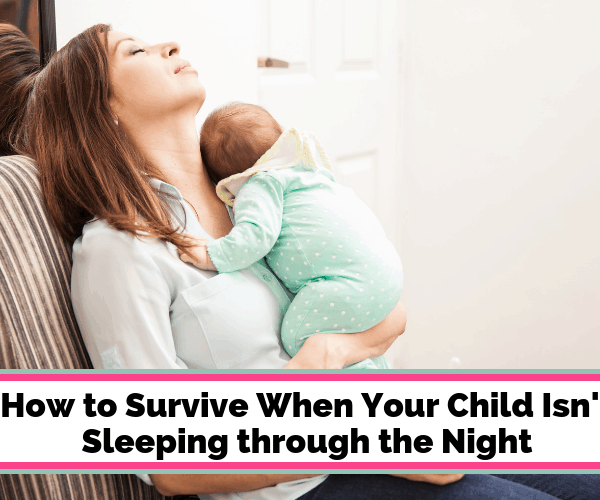 How to Survive When Your Child Isn't Sleeping Through the Night