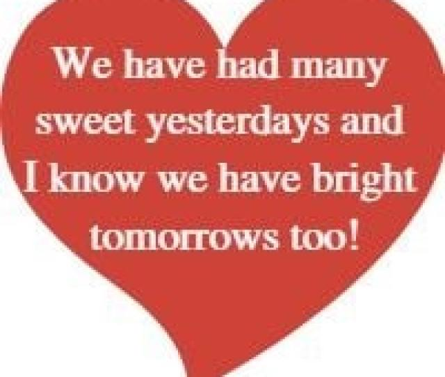 We Have Had Many Sweet Yesterdays And I Know We Have Bright Tomorrows Too