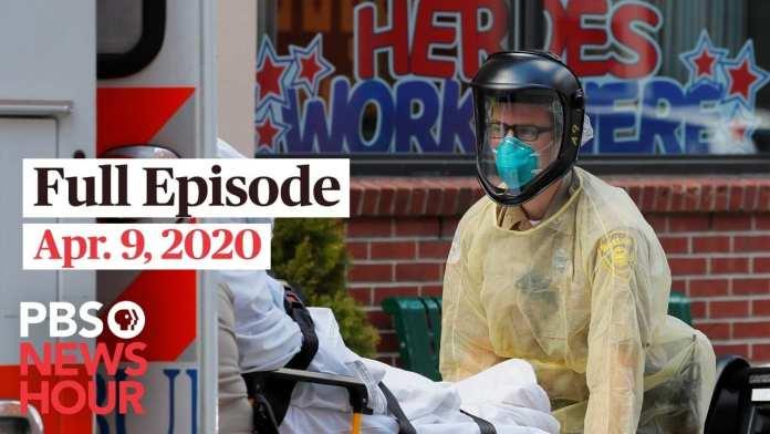 PBS NewsHour live episode, Apr 9, 2020