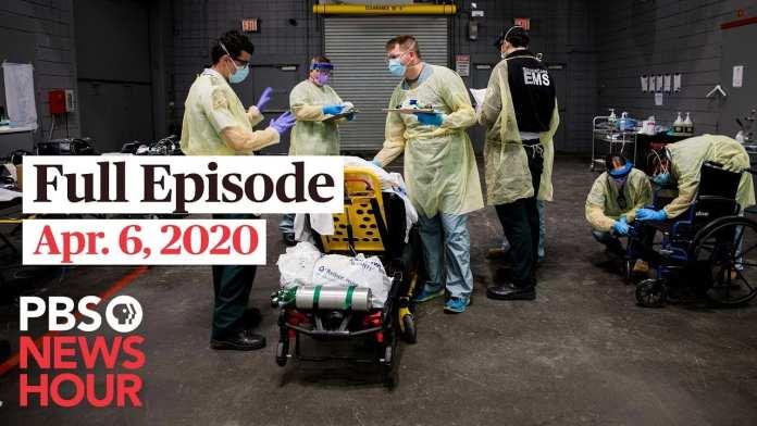 PBS NewsHour full episode, Apr 6, 2020