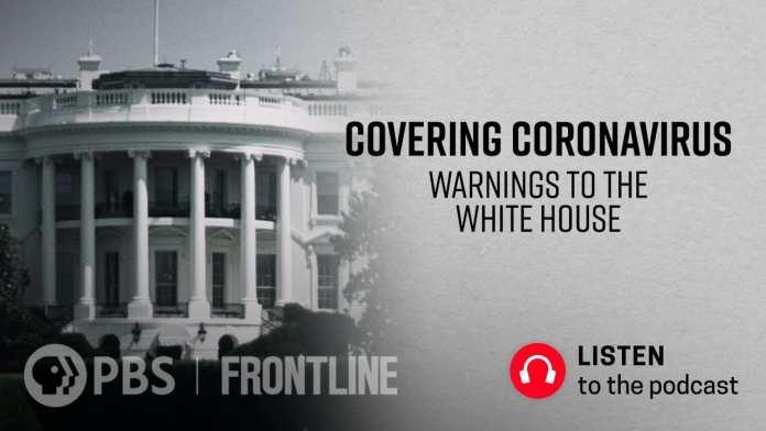 Covering Coronavirus: Warnings to the White House (podcast)   FRONTLINE