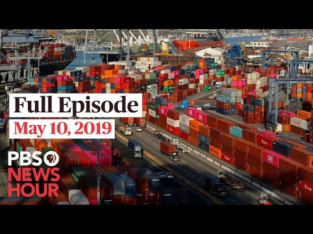 PBS NewsHour full episode May 10, 2019