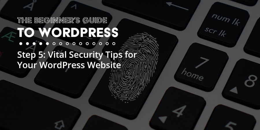 Vital Security Tips for WordPress to Ensure Your Website's Safety