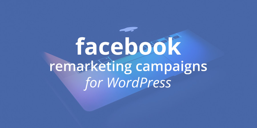 How to Create Facebook Remarketing Campaigns for WordPress