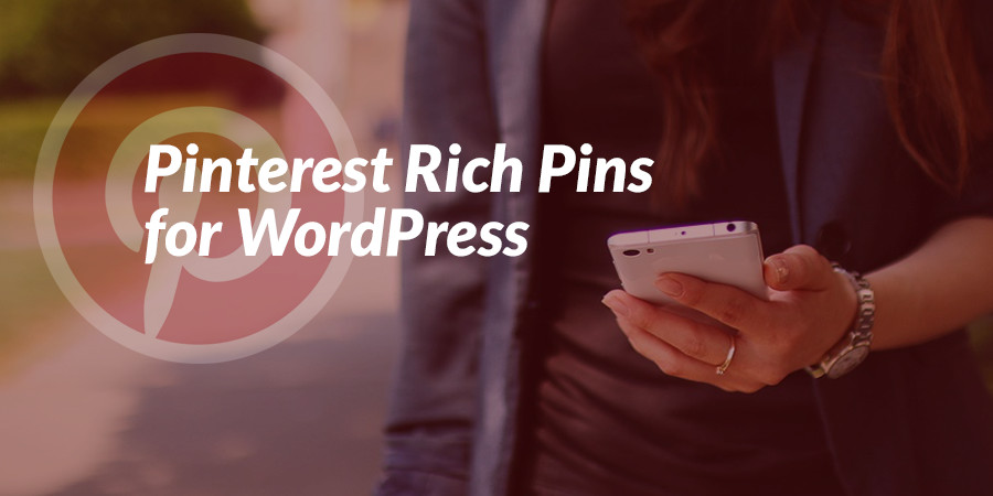 How to Set Up Pinterest Rich Pins for your WordPress Website
