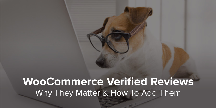 Why Verified Reviews Matter and How to Add Them to WooCommerce