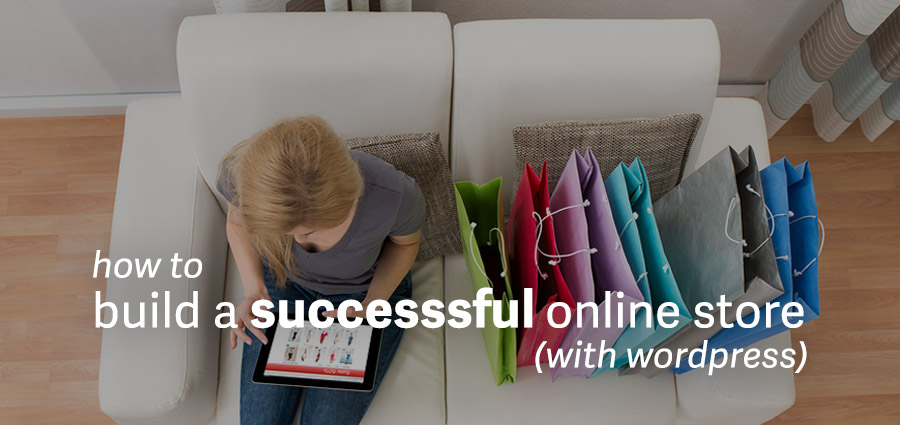 Hwo To Build A Successful Online Store With WordPress