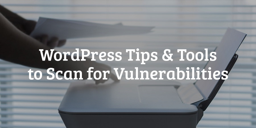Free Tools to Scan Your WordPress Website for Vulnerabilities
