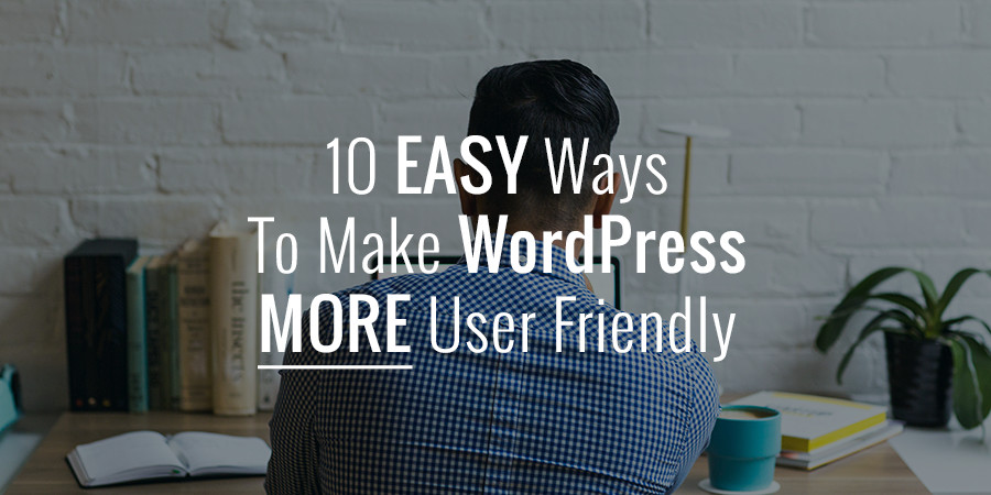 Make Your WordPress Site More User-Friendly by Monday