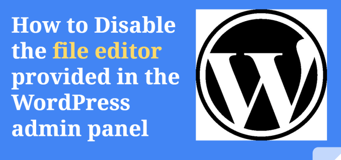 How to Disable the file editor provided in the WordPress Admin Panel