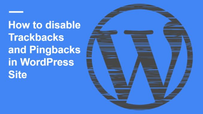 How to disable Trackbacks and Pingbacks in WordPress