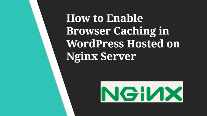 How to Enable Browser Caching in WordPress Hosted on Nginx Server