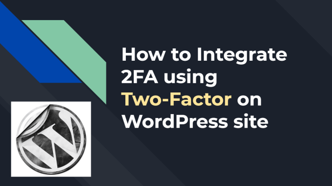 How to Integrate 2FA using Two-Factor on WordPress site