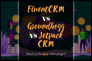 fluentcrm vs groundhogg vs jetpack crm wordpress crm comparison