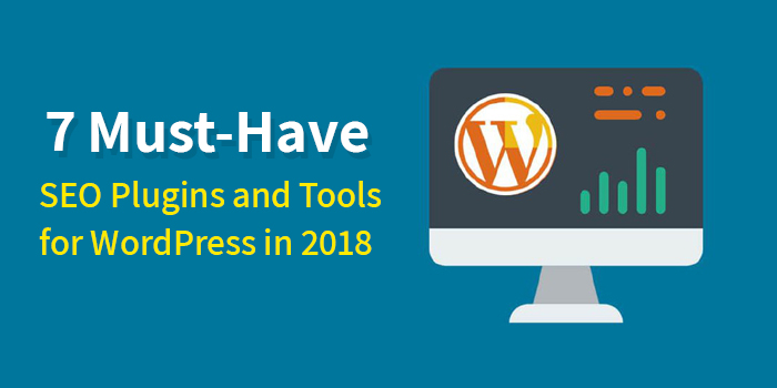 7 Must Have SEO Plugins and Tools for WordPress