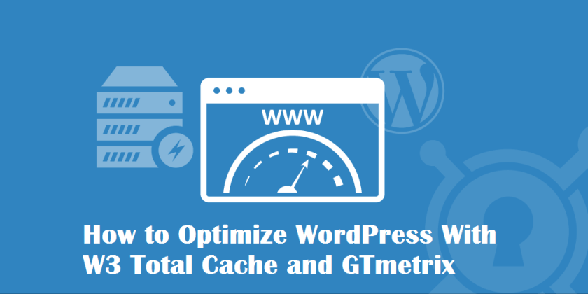 Optimize WordPress With W3 Total Cache and GTmetrix