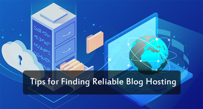 Tips for Finding Reliable Blog Hosting